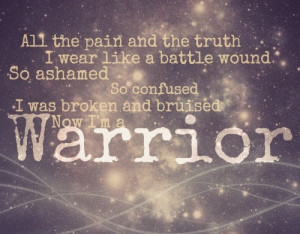 ... warrior. Now I've got thicker skin. I'm a warrior I'm stronger than I