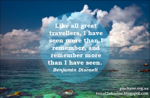 Like all great travellers, I have seen more than I remember, and ...