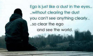 Attitude Quotes-Thoughts-Ego-Clear the Ego-See the World-Best-Nice
