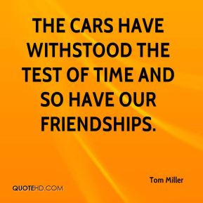The cars have withstood the test of time and so have our friendships ...