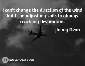 can't change the direction of the wind but I can adjust my sails to ...