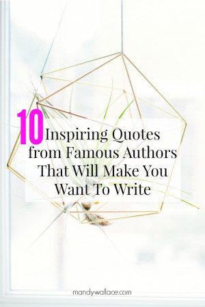 10 Inspiring Quotes from Famous Authors That Will Make You Want to ...