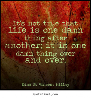 one damn thing after another it is one damn thing over and over