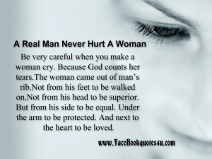 real man never hurts a woman be very careful when you make a woman ...