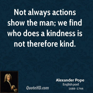 Not always actions show the man; we find who does a kindness is not ...