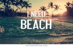 need beach Picture Quote #1
