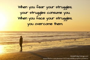 When You Face Your Struggles, You Overcome Them