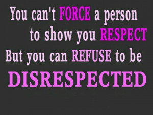 Disrespected.