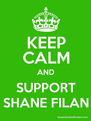 Keep Calm and SUPPORT SHANE FILAN Poster