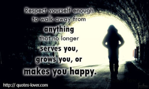 quotes-lover.comRespect yourself enough to walk away from anything ...