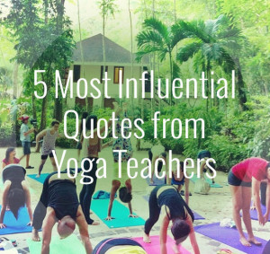 Most Influential Quotes from Yoga Teachers - YogaTravelTree
