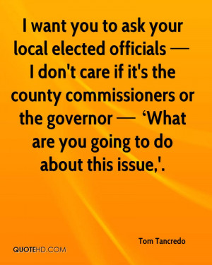 want you to ask your local elected officials I don't care if it's ...