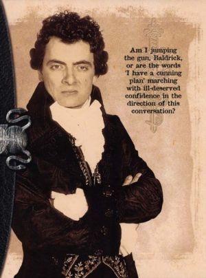 Baldrick | Blackadder Am l jumping the gun Baldrick, or are the words ...