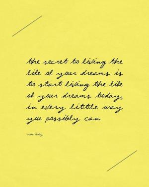 Make your dreams come true.