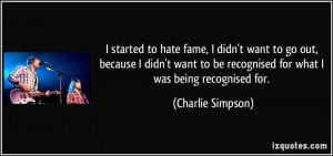 started to hate fame, I didn't want to go out, because I didn't want ...
