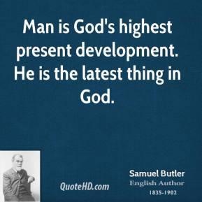 samuel-butler-poet-man-is-gods-highest-present-development-he-is-the ...