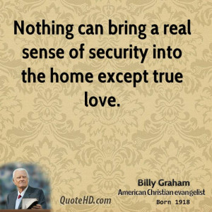 Nothing can bring a real sense of security into the home except true ...