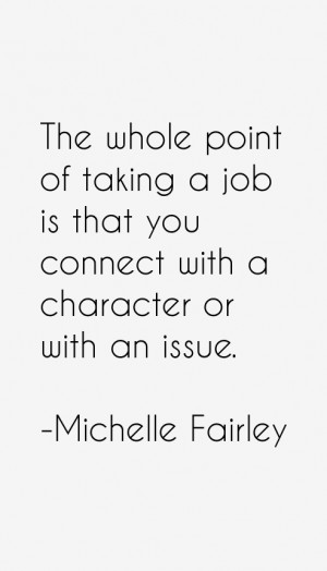 The whole point of taking a job is that you connect with a character