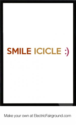 Smile Icicle :) Framed Quote
