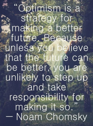 ... to step up and take responsibility for making it so. Noam Chomsky