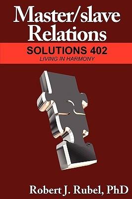 Master/slave Relations: Solutions 401: Graduate Studies in Meeting ...