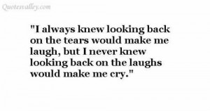 Never Knew Looking Back On The Laughs Make Me Cry
