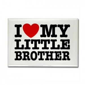 ... me watch my little brothers sick Quotes Brother, I Love My Brother