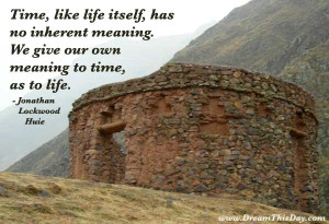 Time, like life itself, has no inherent meaning.