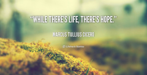 quote-Marcus-Tullius-Cicero-while-theres-life-theres-hope-39569.png