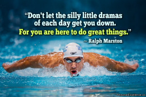 "... get you down. For you are here to do great things."" ~ Ralph Marston"