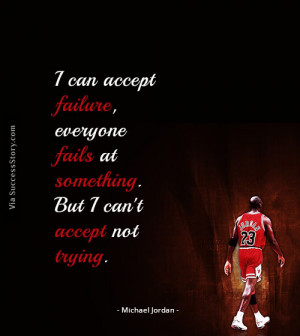 can accept failure, everyone fails at something. But I can't ...
