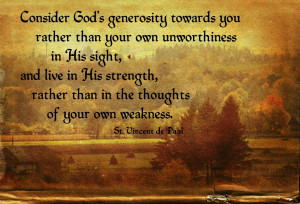 ... than in the thoughts of your own weakness. -- St. Vincent de Paul