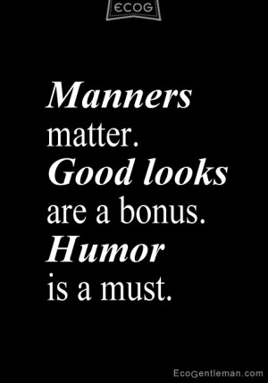 Quotes about being a gentleman - manners matter good looks are a bonus ...