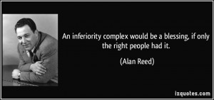 An inferiority complex would be a blessing, if only the right people ...