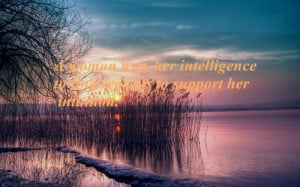 ... woman uses her intelligence to find reasons to support her intuition