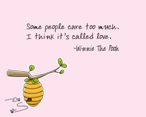 ... People Care Too Much. I Think It's Called Love. – Winnie The Pooh