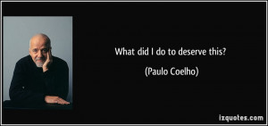 What did I do to deserve this? - Paulo Coelho