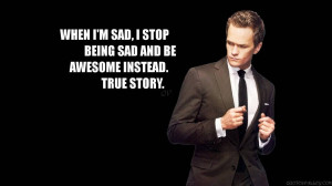 When I'm Sad, I Stop Being Sad And Be Awesome Instead.