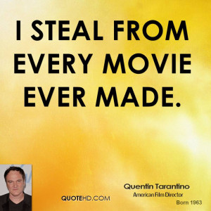 steal from every movie ever made.
