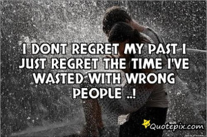 Dont Regret My Past I Just Regret The Time I