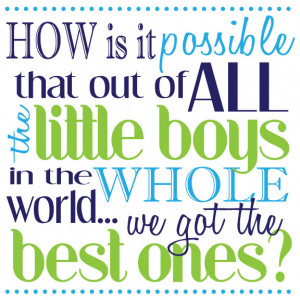 ... quote i think its so cute good thing we are having all boys right i