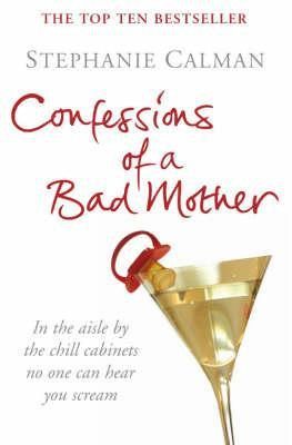 "Start by marking ""Confessions Of A Bad Mother"" as Want to Read:"