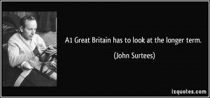 A1 Great Britain has to look at the longer term. - John Surtees