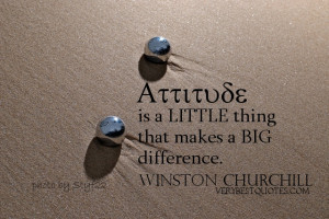 Attitude Quotes - Attitude is a little thing that makes a big ...