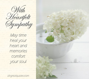 ... Sympathy … May Time Heal your Heart and Memories Comfort your Soul