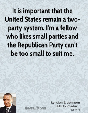 States remain a two-party system. I'm a fellow who likes small parties ...
