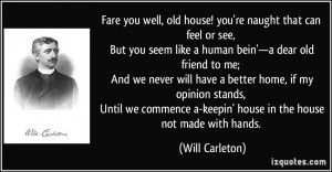 Fare you well, old house! you're naught that can feel or see, But you ...