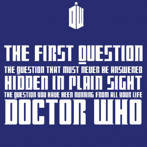 Doctor Who Romantic Quotes The first question doctor