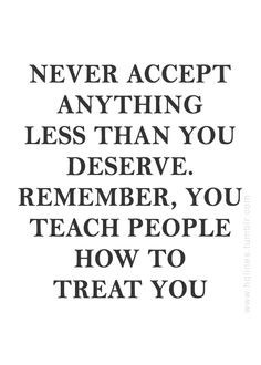 You teach people how to treat you More