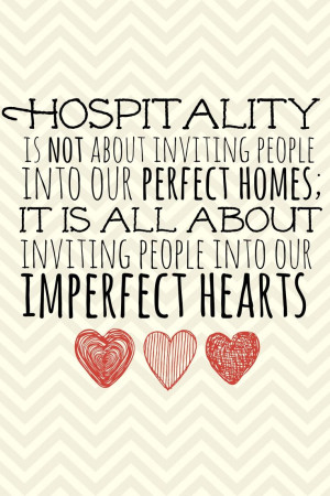 Hospitality is not about inviting people into our perfect homes; it is ...